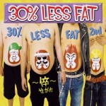 Cover : 30%LESS FAT 2nd ~倅~